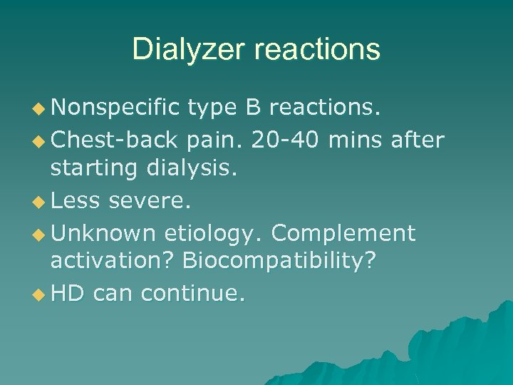 Dialyzer reactions u Nonspecific type B reactions. u Chest-back pain. 20 -40 mins after