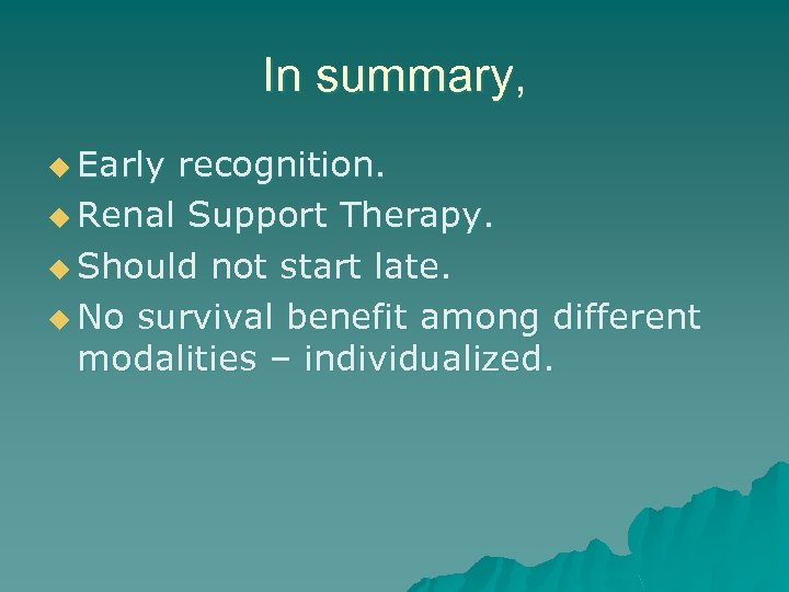 In summary, u Early recognition. u Renal Support Therapy. u Should not start late.