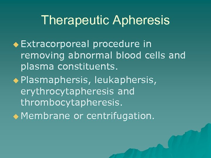 Therapeutic Apheresis u Extracorporeal procedure in removing abnormal blood cells and plasma constituents. u
