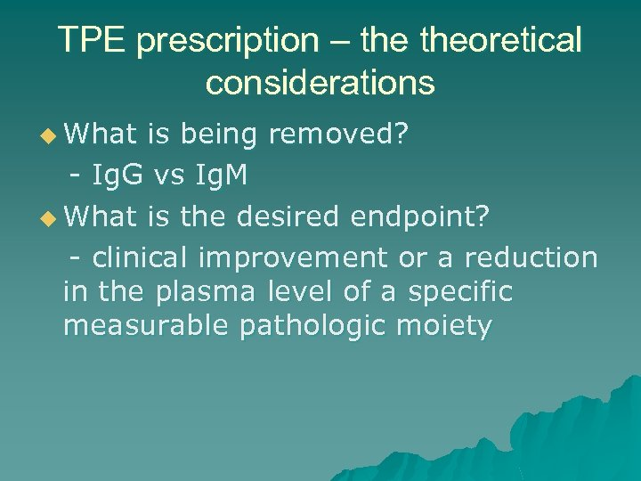 TPE prescription – theoretical considerations u What is being removed? - Ig. G vs