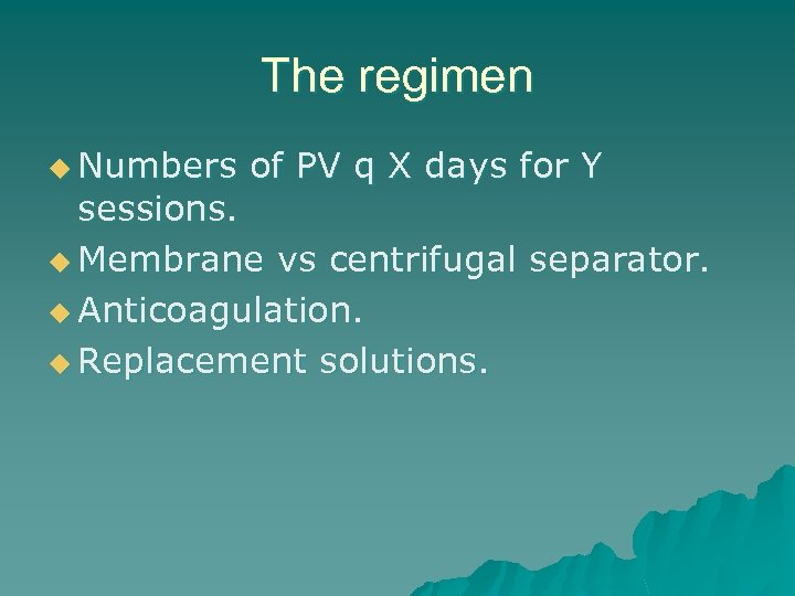 The regimen u Numbers of PV q X days for Y sessions. u Membrane