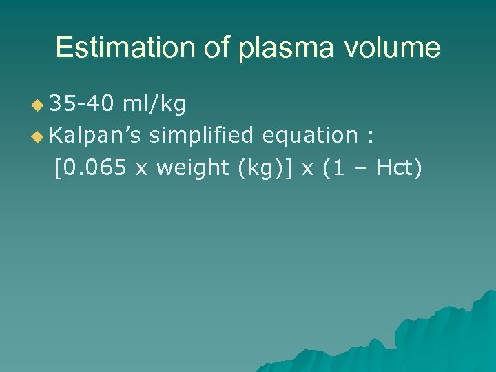 Estimation of plasma volume u 35 -40 ml/kg u Kalpan's simplified equation : [0.