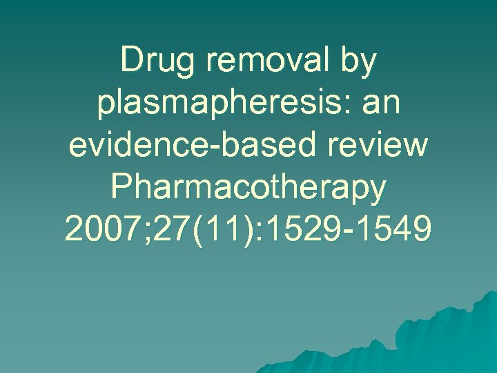 Drug removal by plasmapheresis: an evidence-based review Pharmacotherapy 2007; 27(11): 1529 -1549