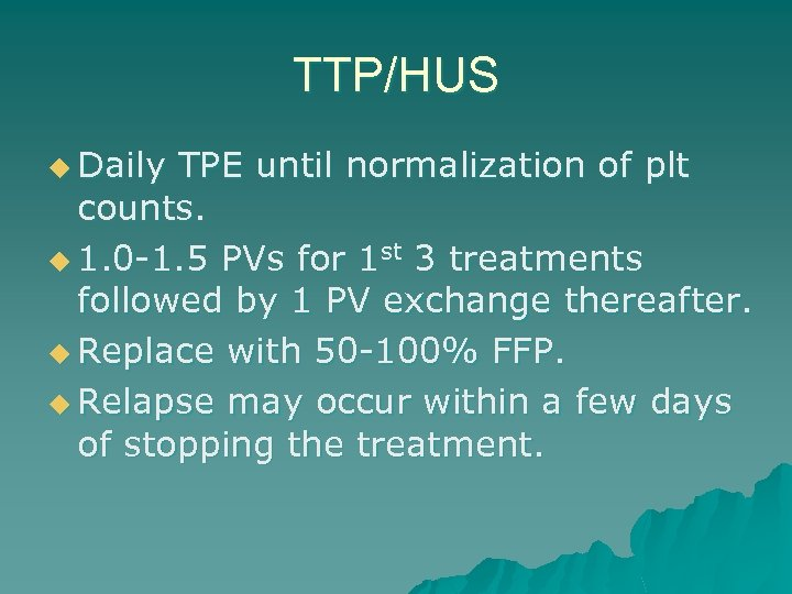 TTP/HUS u Daily TPE until normalization of plt counts. u 1. 0 -1. 5