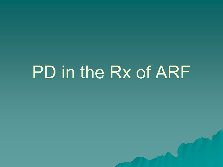 PD in the Rx of ARF