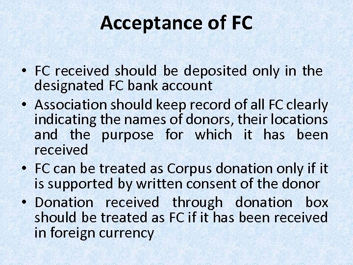 Acceptance of FC • FC received should be deposited only in the designated FC
