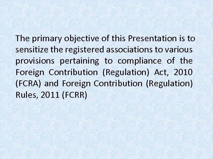 The primary objective of this Presentation is to sensitize the registered associations to various