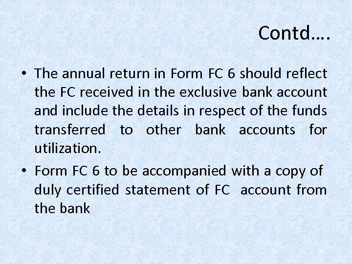 Contd…. • The annual return in Form FC 6 should reflect the FC received