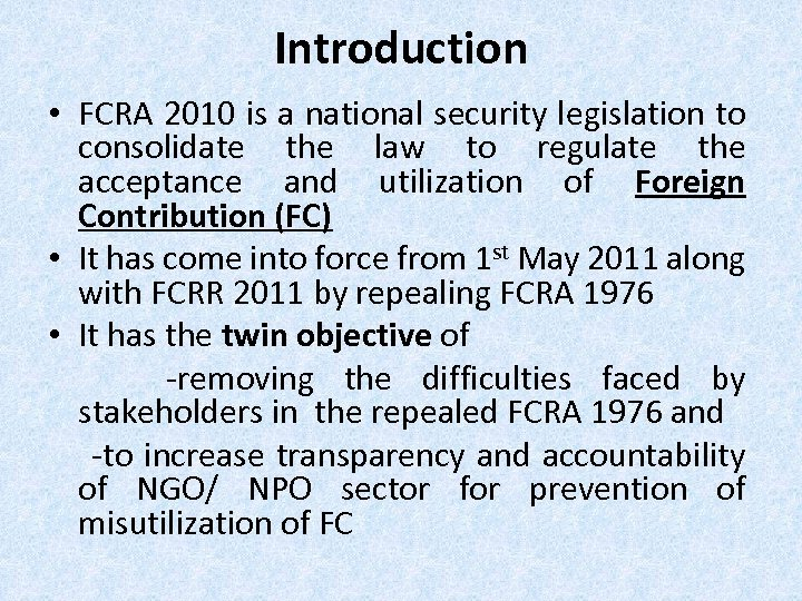 Introduction • FCRA 2010 is a national security legislation to consolidate the law to