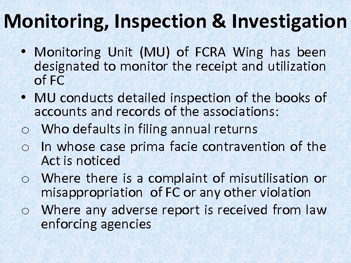 Monitoring, Inspection & Investigation • Monitoring Unit (MU) of FCRA Wing has been designated