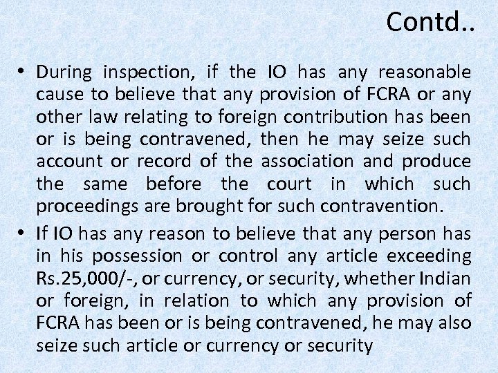 Contd. . • During inspection, if the IO has any reasonable cause to believe