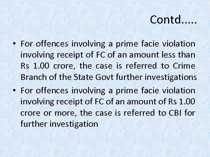 Contd. . . • For offences involving a prime facie violation involving receipt of