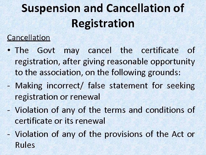 Suspension and Cancellation of Registration Cancellation • The Govt may cancel the certificate of