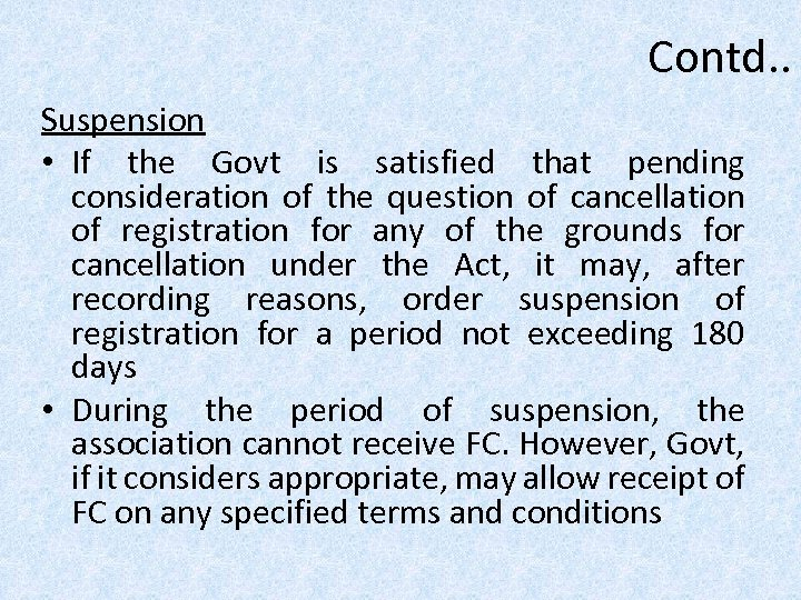 Contd. . Suspension • If the Govt is satisfied that pending consideration of the