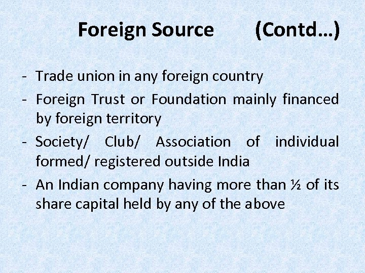 Foreign Source (Contd…) - Trade union in any foreign country - Foreign Trust or