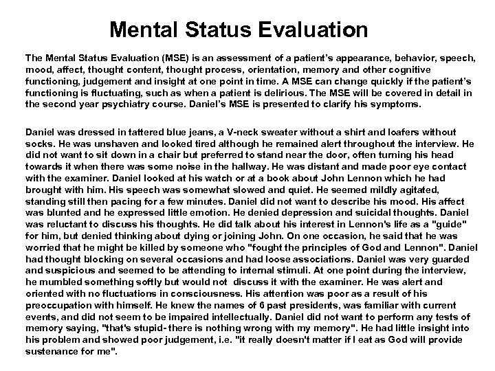 Mental Status Evaluation The Mental Status Evaluation (MSE) is an assessment of a patient's