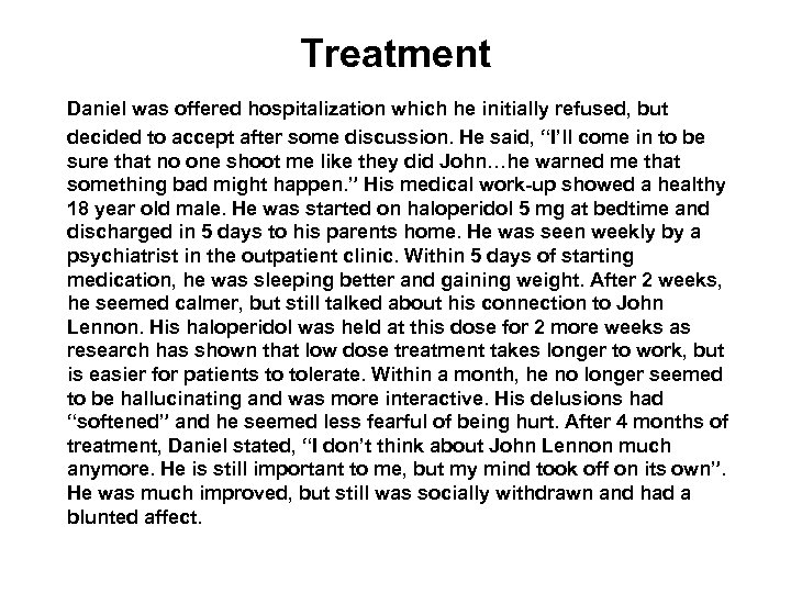 Treatment Daniel was offered hospitalization which he initially refused, but decided to accept after