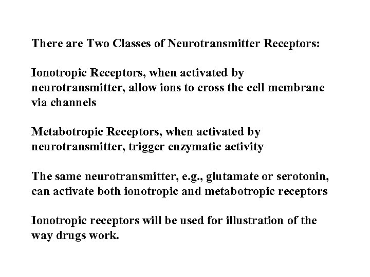 There are Two Classes of Neurotransmitter Receptors: Ionotropic Receptors, when activated by neurotransmitter, allow