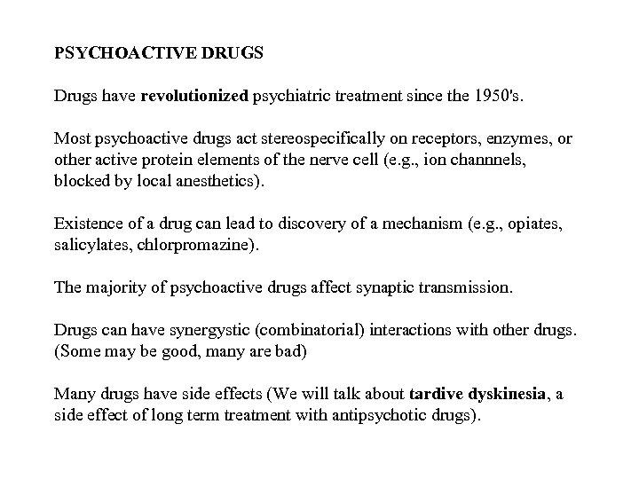 PSYCHOACTIVE DRUGS Drugs have revolutionized psychiatric treatment since the 1950's. Most psychoactive drugs act