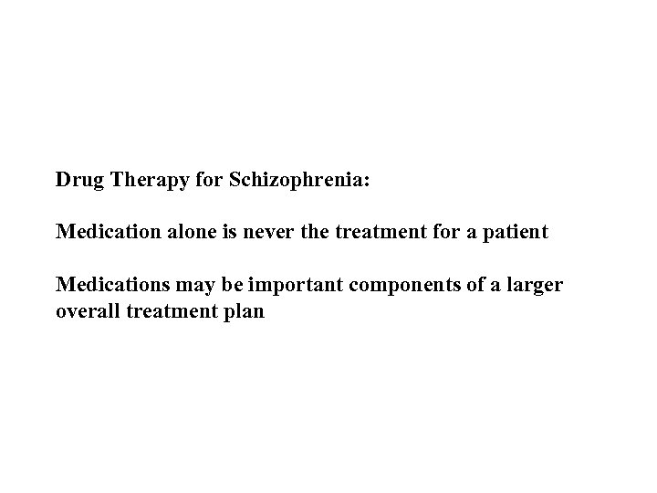 Drug Therapy for Schizophrenia: Medication alone is never the treatment for a patient Medications