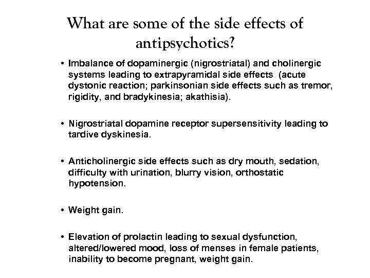 What are some of the side effects of antipsychotics? • Imbalance of dopaminergic (nigrostriatal)