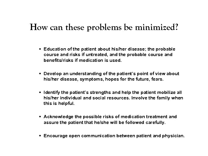 How can these problems be minimized? • Education of the patient about his/her disease;