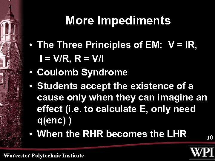 More Impediments • The Three Principles of EM: V = IR, I = V/R,