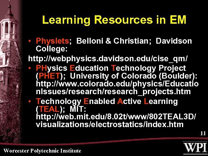 Learning Resources in EM • Physlets; Belloni & Christian; Davidson College: http: //webphysics. davidson.