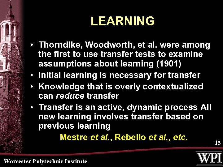 LEARNING • Thorndike, Woodworth, et al. were among the first to use transfer tests