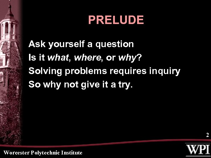 PRELUDE Ask yourself a question Is it what, where, or why? Solving problems requires