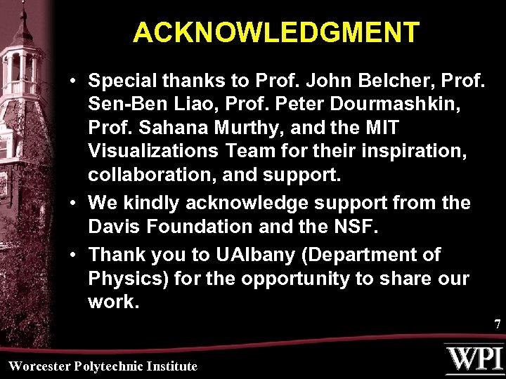 ACKNOWLEDGMENT • Special thanks to Prof. John Belcher, Prof. Sen-Ben Liao, Prof. Peter Dourmashkin,