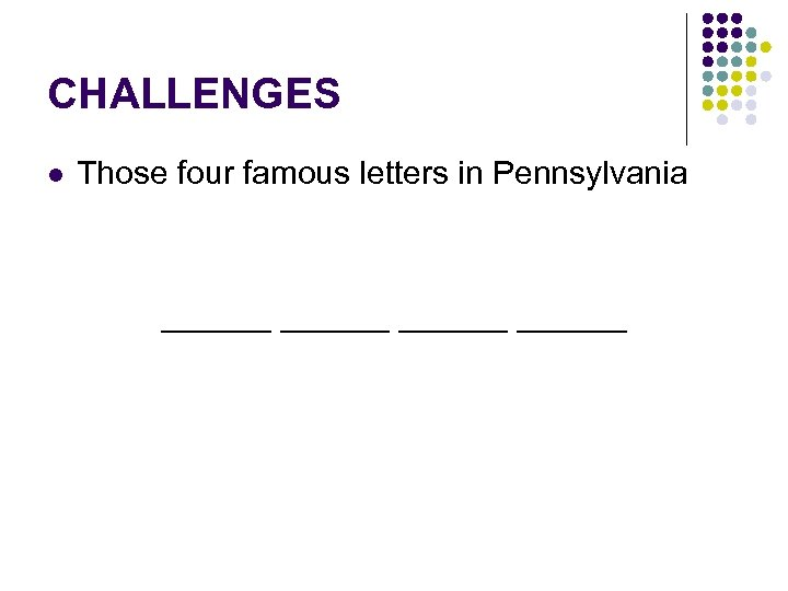 CHALLENGES l Those four famous letters in Pennsylvania ______