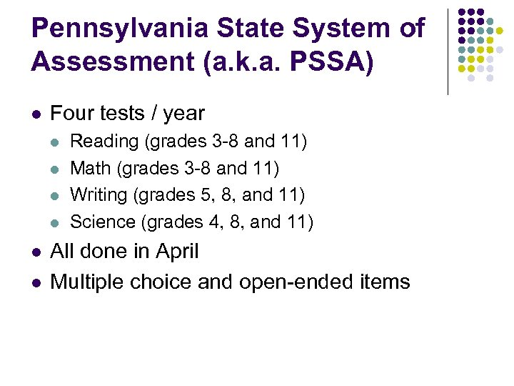 Pennsylvania State System of Assessment (a. k. a. PSSA) l Four tests / year