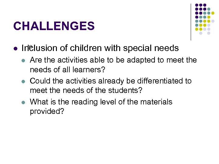 CHALLENGES l to Inclusion of children with special needs l l l Are the