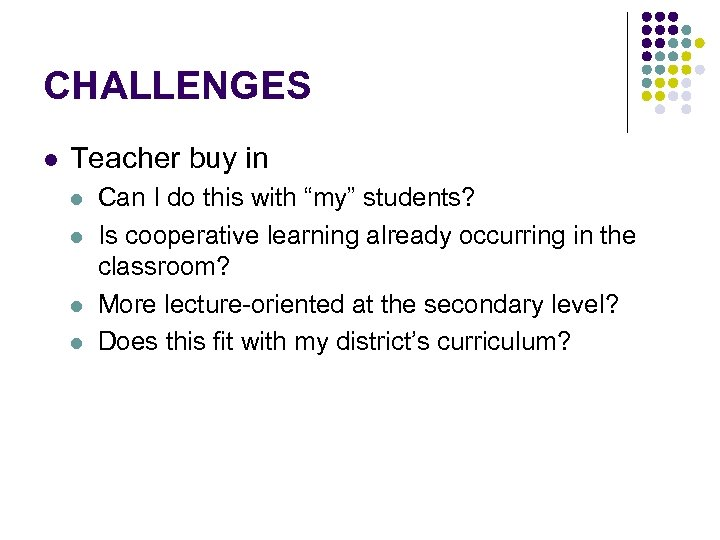"CHALLENGES l Teacher buy in l l Can I do this with ""my"" students?"