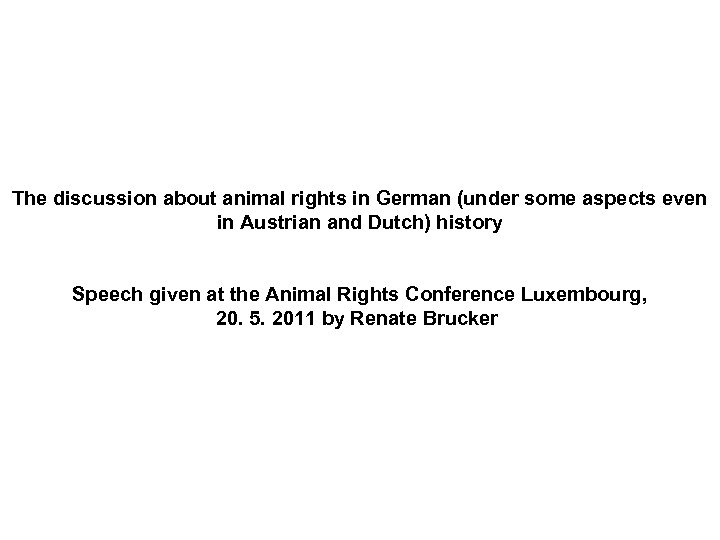 The discussion about animal rights in German (under some aspects even in Austrian and