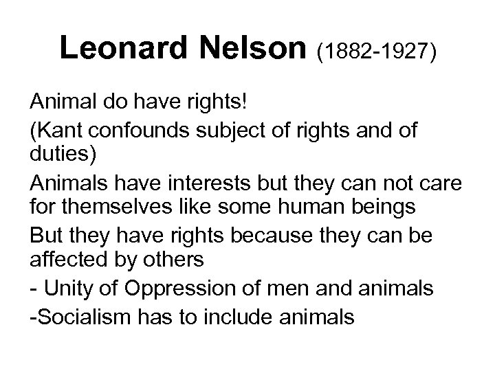 Leonard Nelson (1882 -1927) Animal do have rights! (Kant confounds subject of rights and