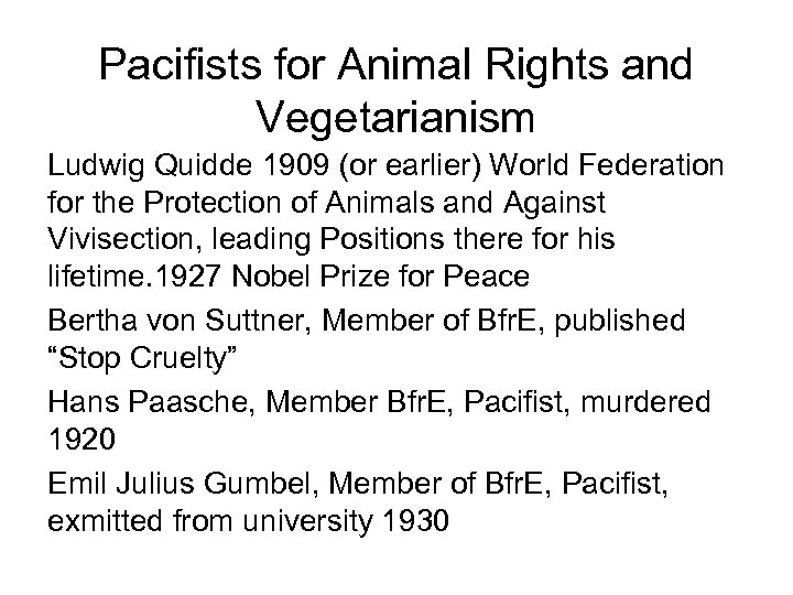 Pacifists for Animal Rights and Vegetarianism Ludwig Quidde 1909 (or earlier) World Federation for