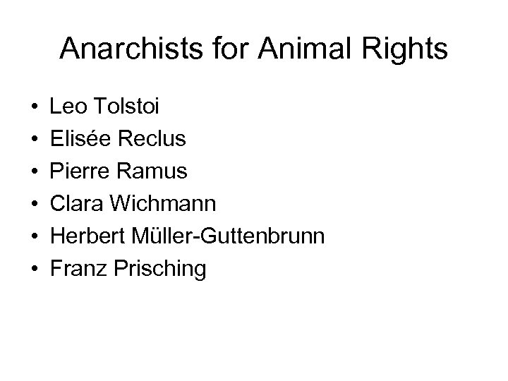 Anarchists for Animal Rights • • • Leo Tolstoi Elisée Reclus Pierre Ramus Clara