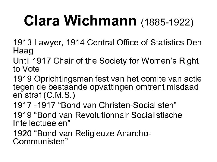 Clara Wichmann (1885 -1922) 1913 Lawyer, 1914 Central Office of Statistics Den Haag Until