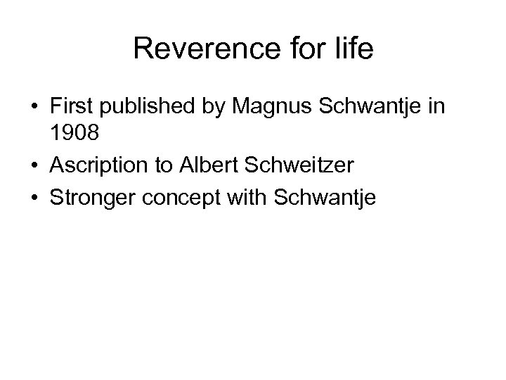 Reverence for life • First published by Magnus Schwantje in 1908 • Ascription to