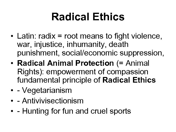 Radical Ethics • Latin: radix = root means to fight violence, war, injustice, inhumanity,
