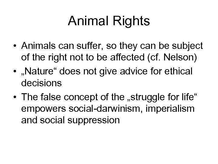 Animal Rights • Animals can suffer, so they can be subject of the right