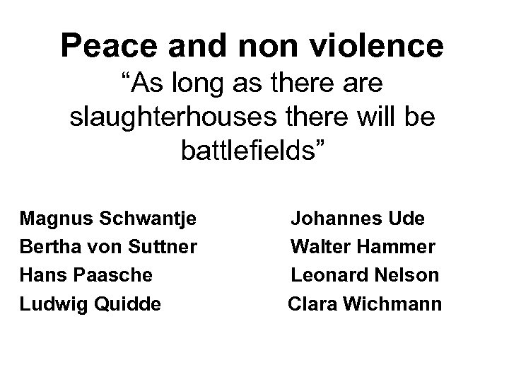 "Peace and non violence ""As long as there are slaughterhouses there will be battlefields"""