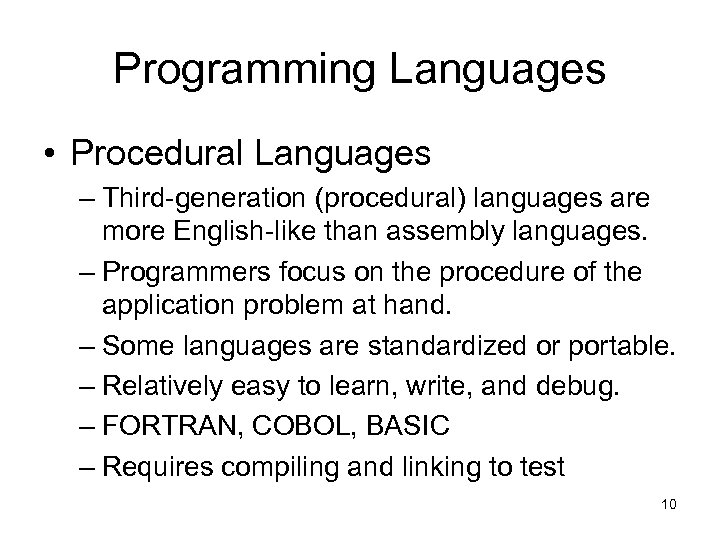 Programming Languages • Procedural Languages – Third-generation (procedural) languages are more English-like than assembly