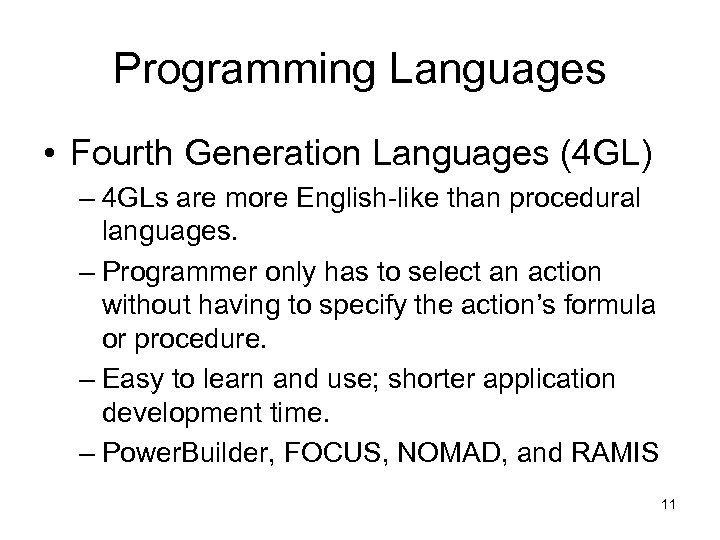 Programming Languages • Fourth Generation Languages (4 GL) – 4 GLs are more English-like