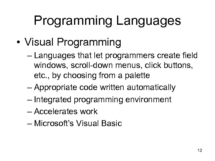 Programming Languages • Visual Programming – Languages that let programmers create field windows, scroll-down