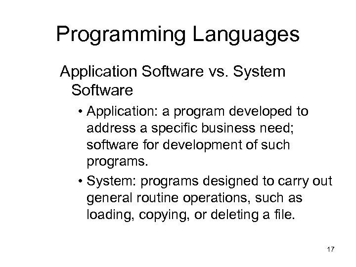 Programming Languages Application Software vs. System Software • Application: a program developed to address