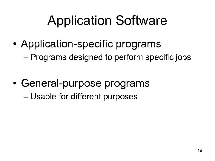 Application Software • Application-specific programs – Programs designed to perform specific jobs • General-purpose
