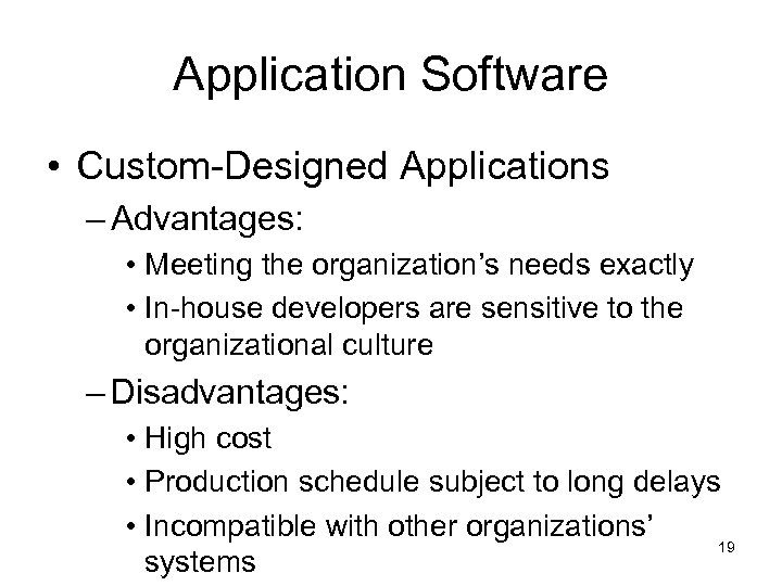 Application Software • Custom-Designed Applications – Advantages: • Meeting the organization's needs exactly •